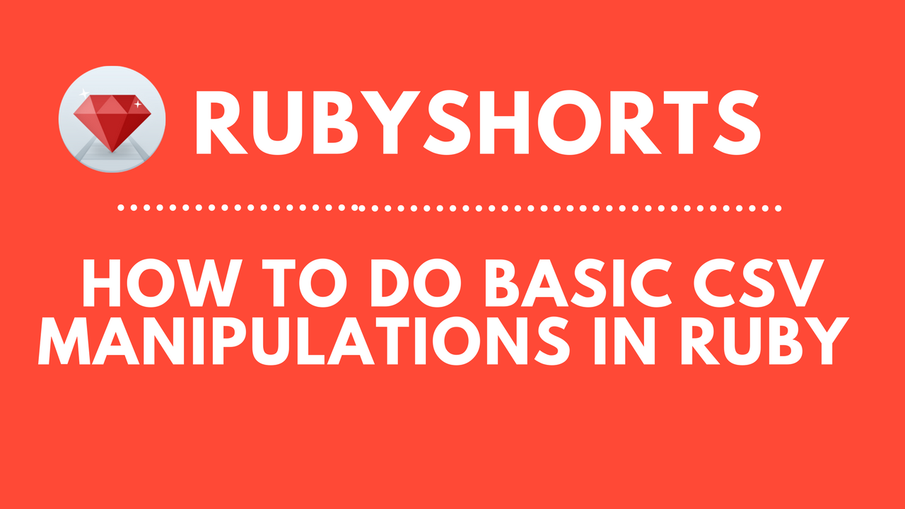 How To Do Basic CSV Manipulations In Ruby (RubyShorts